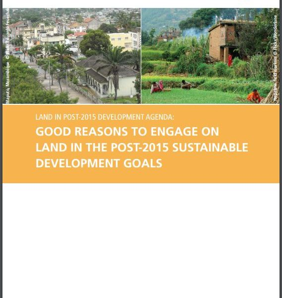 Land in Post-2015 Development Agenda: Good Reasons to Engage on Land in the Post-2015 Sustainable Development Goals